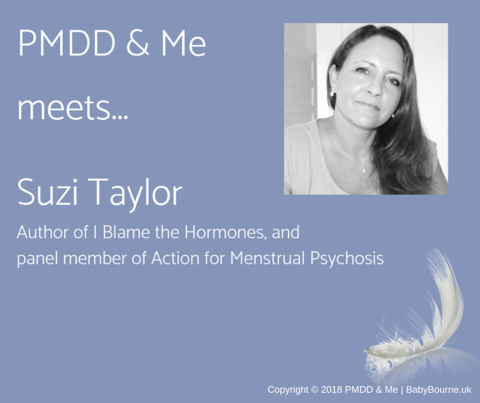 PMDD & Me meets Suzi Taylor Author of I blame the hormones & Panel Member of Action of Menstrual Psychosis